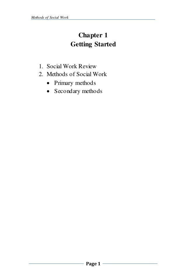 Methods of Social Work Page 1 Chapter 1 Getting Started 1. Social Work Review 2. Methods of Social Work  Primary methods ...
