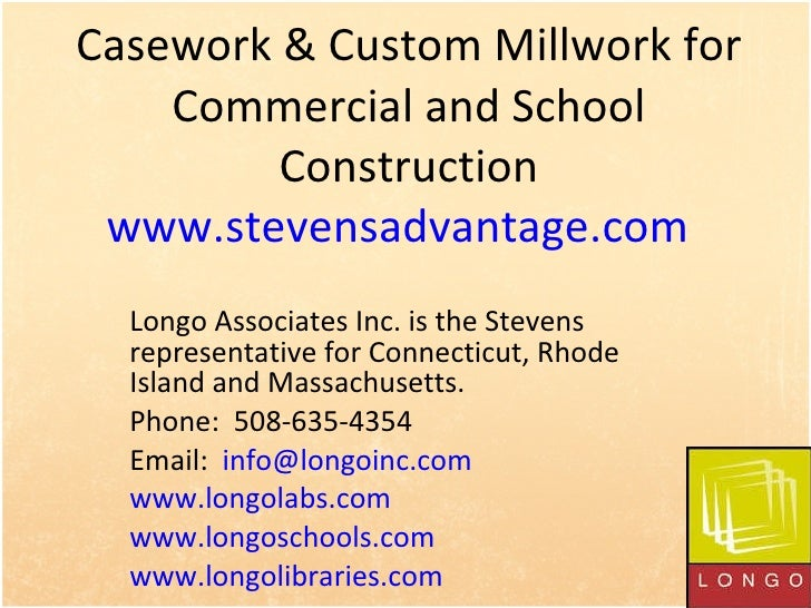 Casework & Custom Millwork for Commercial and School Construction www.stevensadvantage.com   Longo Associates Inc. is the ...