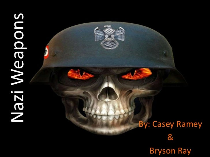 Nazi Weapons<br />By: Casey Ramey <br />&<br />Bryson Ray<br />