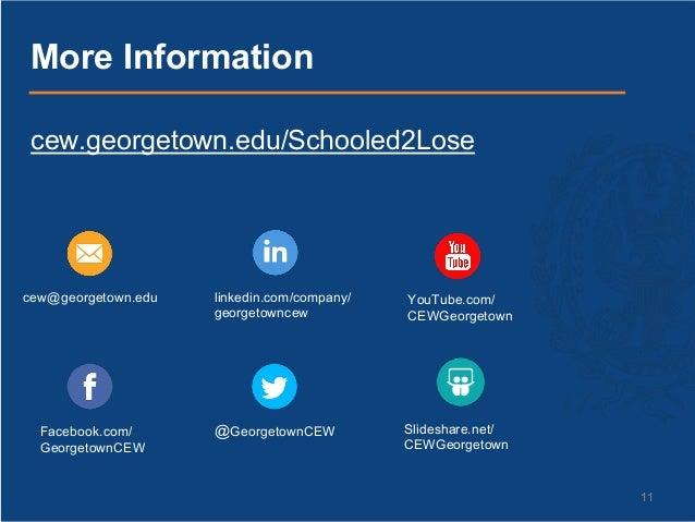 11 cew.georgetown.edu/Schooled2Lose More Information cew@georgetown.edu Facebook.com/ GeorgetownCEW linkedin.com/company/ ...