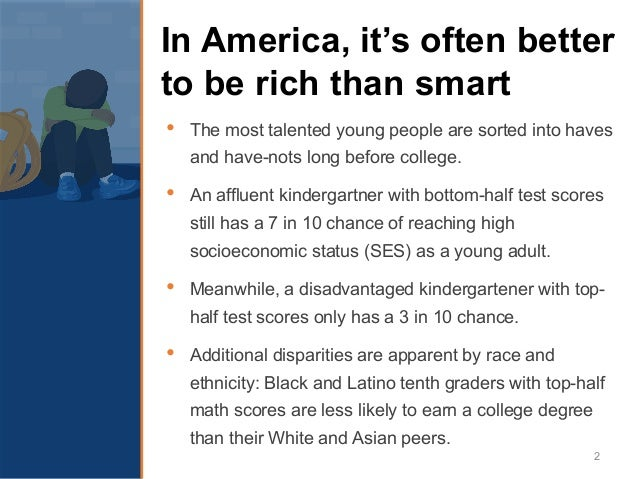 In America, it's often better to be rich than smart • The most talented young people are sorted into haves and have-nots l...