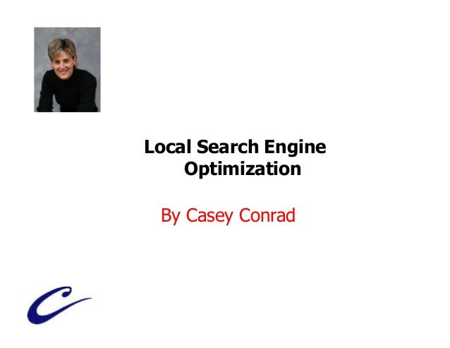 Local Search Engine    Optimization By Casey Conrad