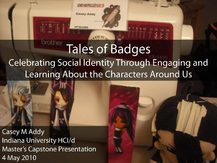 Tales of Badges<br />Celebrating Social Identity Through Engaging and Learning About the Characters Around Us<br />Casey M...
