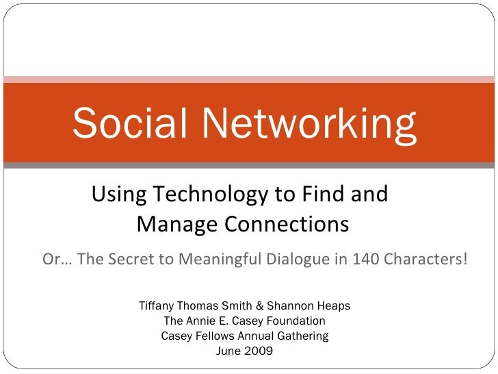 Social Networking       Using Technology to Find and           Manage Connections Or… The Secret to Meaningful Dialogue in...