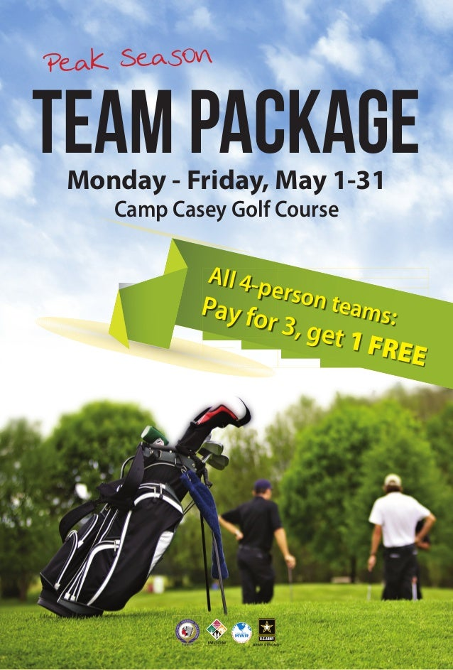 TEAMPACKAGE Peak Season Monday - Friday, May 1-31 Camp Casey Golf Course All 4-person teams:Pay for 3, get 1 FREE