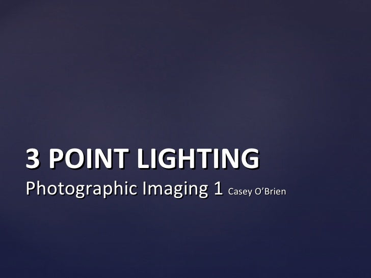 3 POINT LIGHTINGPhotographic Imaging 1 Casey O'Brien
