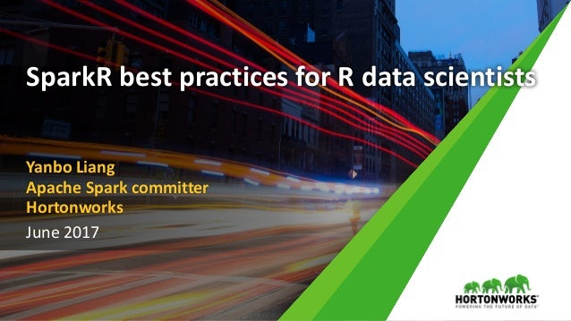 June 2017 Yanbo Liang Apache Spark committer Hortonworks SparkR best practices for R data scientists