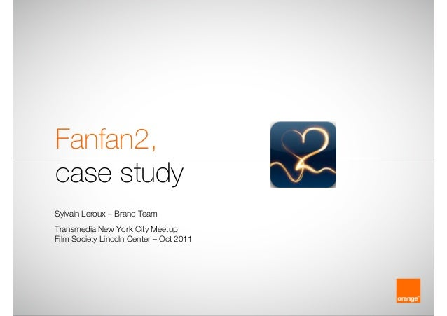 Fanfan2, case study Sylvain Leroux – Brand Team Transmedia New York City Meetup Film Society Lincoln Center – Oct 2011