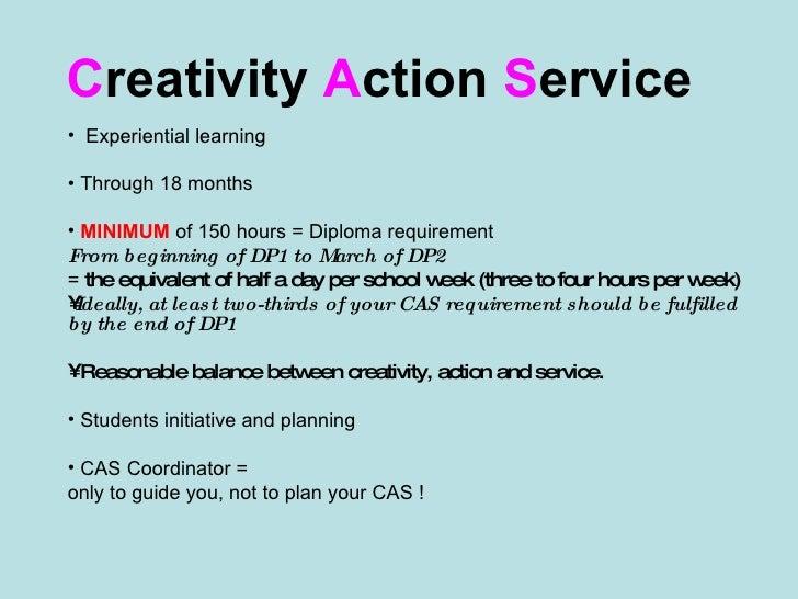 C reativity  A ction  S ervice   <ul><li>Experiential learning </li></ul><ul><li>Through 18 months </li></ul><ul><li>MINIM...