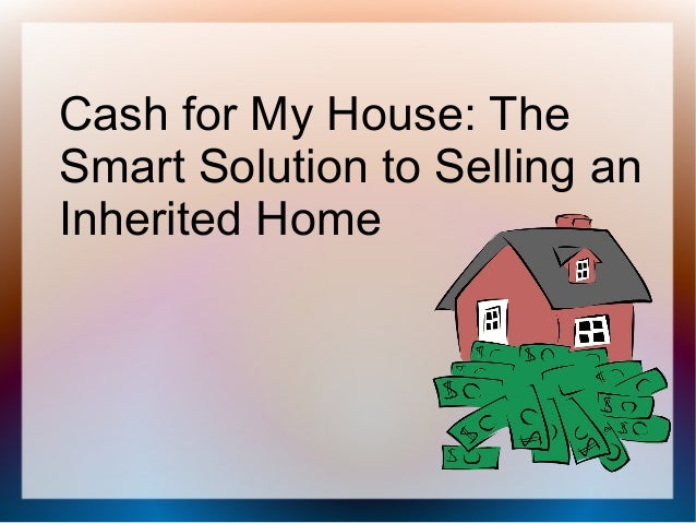 Cash for My House: The Smart Solution to Selling an Inherited Home