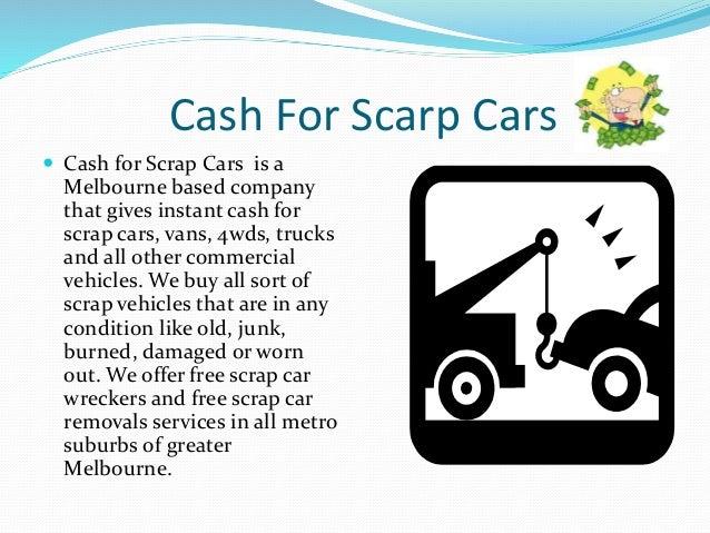 Cash For Scarp Cars  Cash for Scrap Cars is a Melbourne based company that gives instant cash for scrap cars, vans, 4wds,...