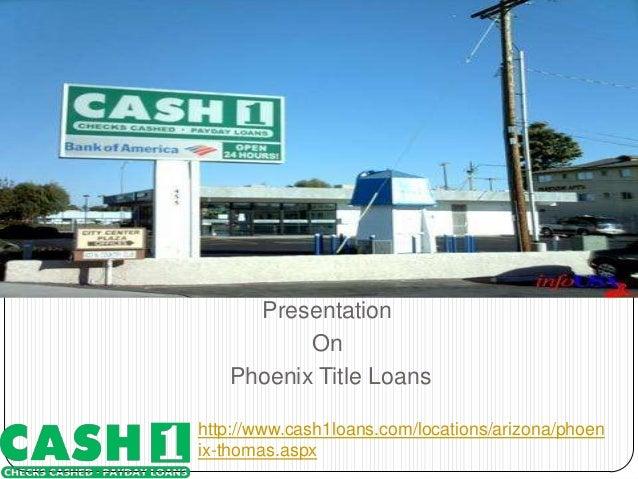 Presentation On Phoenix Title Loans http://www.cash1loans.com/locations/arizona/phoen ix-thomas.aspx