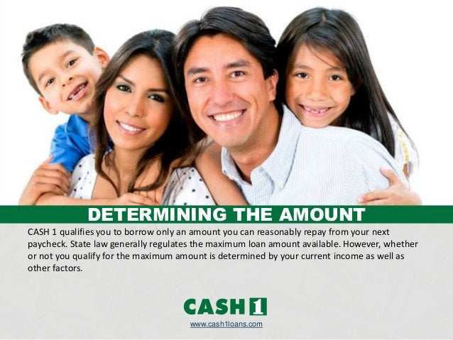 CASH 1 qualifies you to borrow only an amount you can reasonably repay from your next paycheck. State law generally regula...