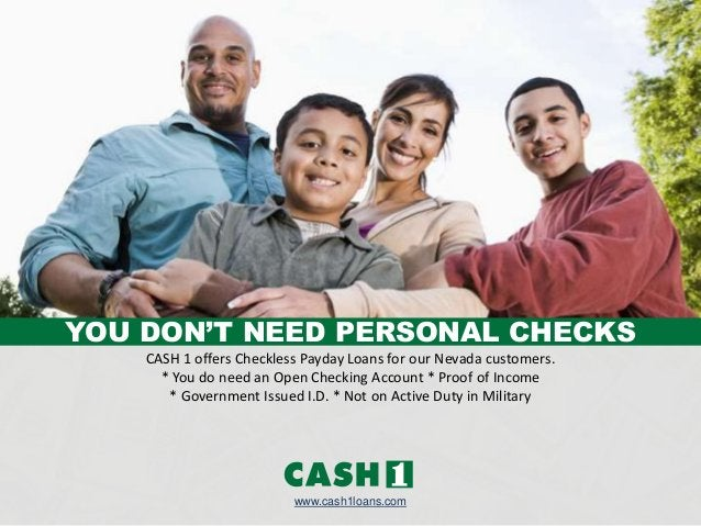 www.cash1loans.com CASH 1 offers Checkless Payday Loans for our Nevada customers. * You do need an Open Checking Account *...