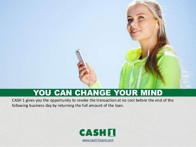 www.cash1loans.com CASH 1 gives you the opportunity to revoke the transaction at no cost before the end of the following b...