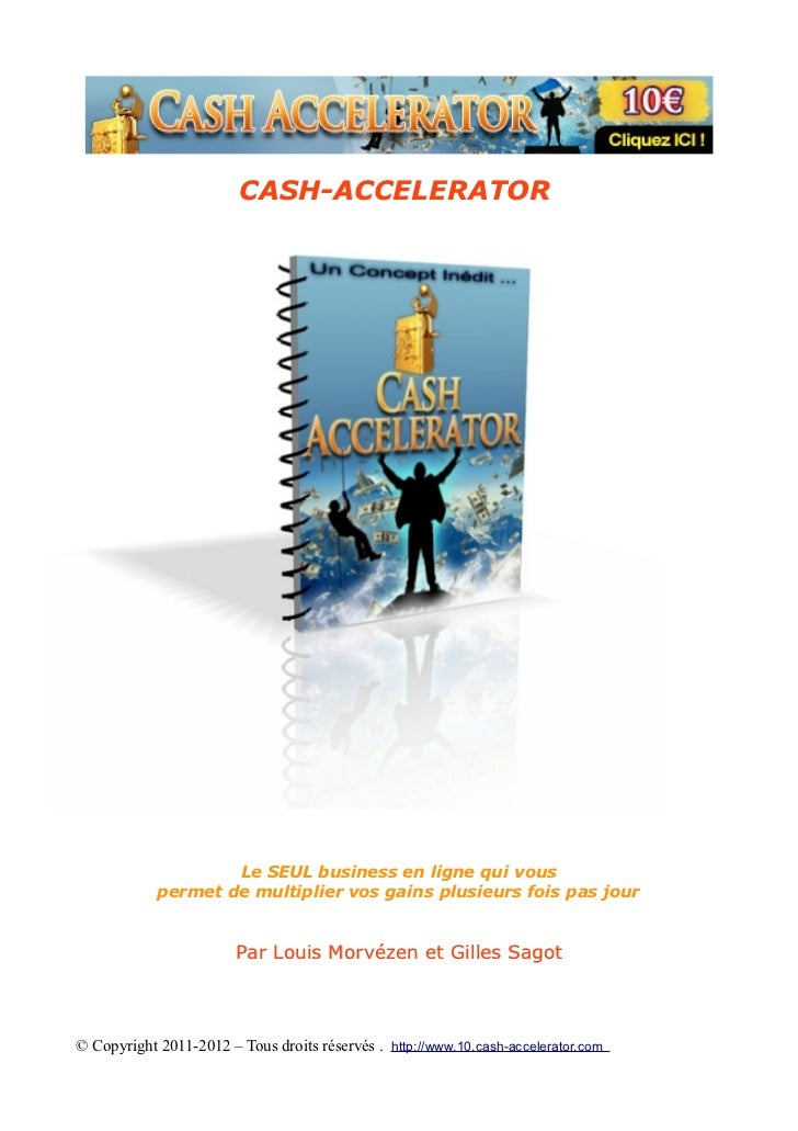 CASH-ACCELERATOR                    Le SEUL business en ligne qui vous            permet de multiplier vos gains plusieurs...