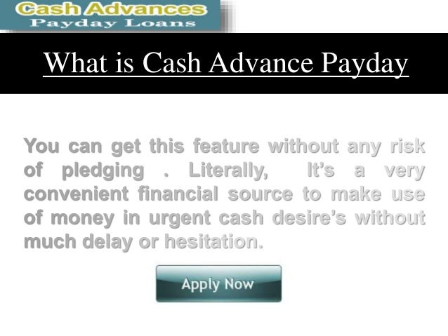 Cash Advance Payday Loans - Ordinary Way To Get Approach Desire Money