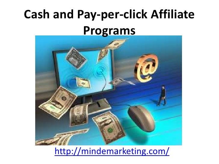Cash and Pay-per-click Affiliate Programs<br />http://mindemarketing.com/<br />