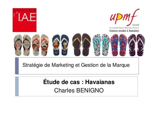 Stratégie de Marketing et Gestion de la Marque Étude de cas : Havaianas Charles BENIGNO
