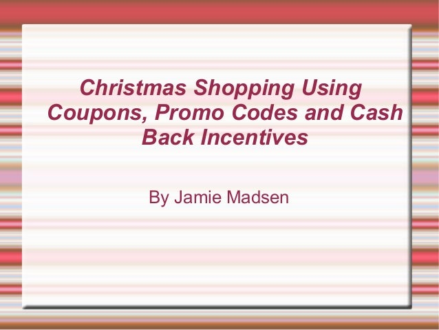 Christmas Shopping Using Coupons, Promo Codes and Cash Back Incentives By Jamie Madsen