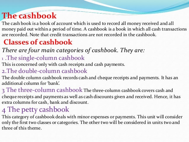 The cashbook The cash book is a book of account which is used to record all money received and all money paid out within a...