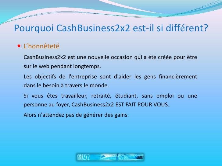 Pourquoi CashBusiness2x2 est-il si différent?  L'honnêteté   CashBusiness2x2 est une nouvelle occasion qui a été créée po...