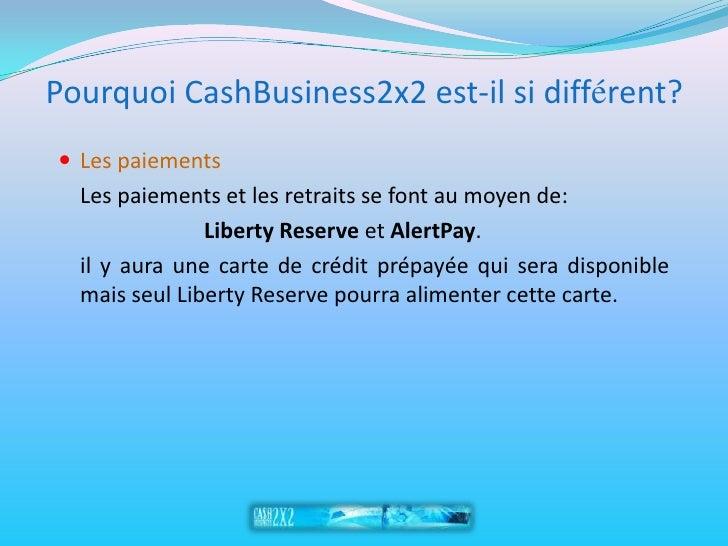 Pourquoi CashBusiness2x2 est-il si différent?  Les paiements   Les paiements et les retraits se font au moyen de:        ...