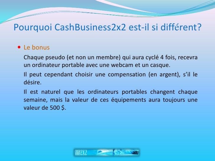 Pourquoi CashBusiness2x2 est-il si différent?  Le bonus   Chaque pseudo (et non un membre) qui aura cyclé 4 fois, recevra...