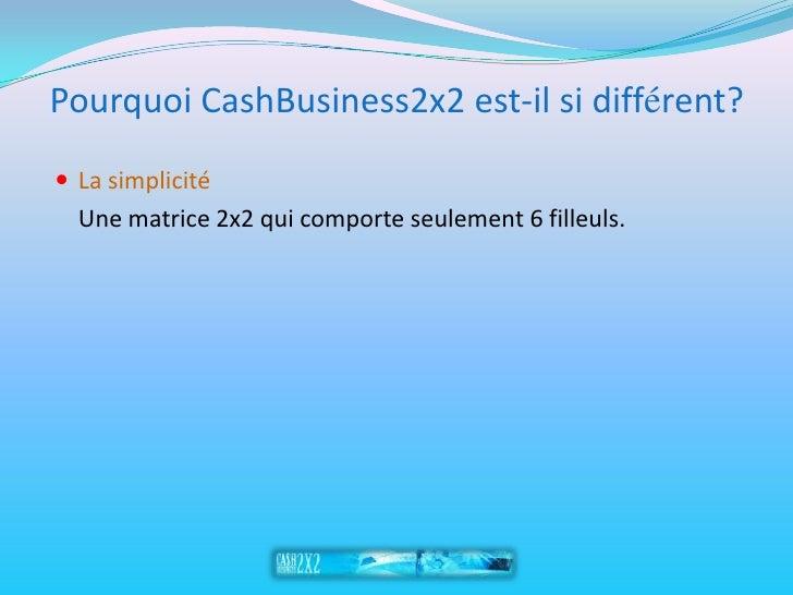 Pourquoi CashBusiness2x2 est-il si différent?  La simplicité   Une matrice 2x2 qui comporte seulement 6 filleuls.