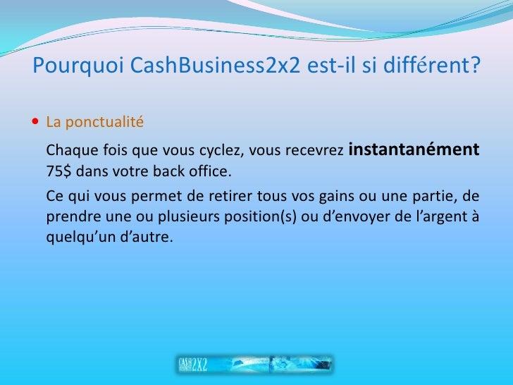 Pourquoi CashBusiness2x2 est-il si différent?   La ponctualité   Chaque fois que vous cyclez, vous recevrez instantanémen...