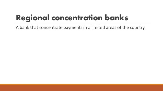 Regional concentration banks A bank that concentrate payments in a limited areas of the country.