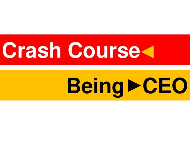 Crash Course  Being CEO