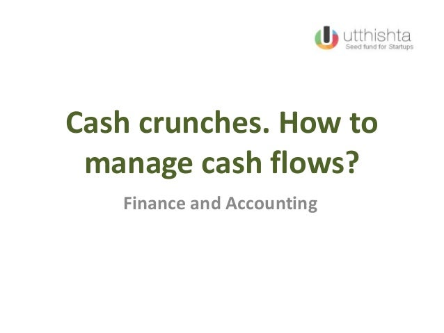 Cash crunches. How to manage cash flows? Finance and Accounting