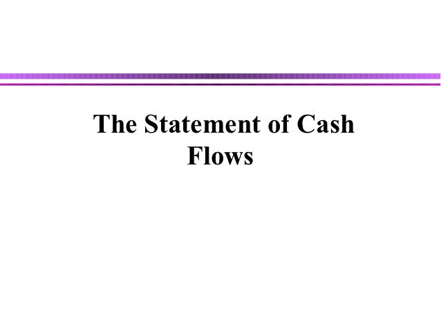 The Statement of Cash        Flows                        17 -