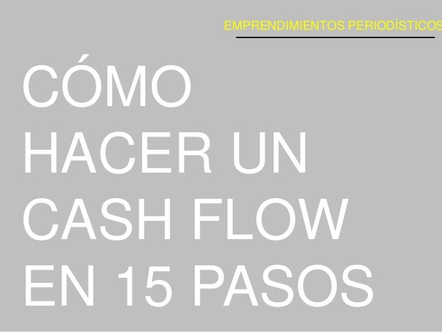 CÓMO HACER UN CASH FLOW EN 15 PASOS EMPRENDIMIENTOS PERIODÍSTICOS