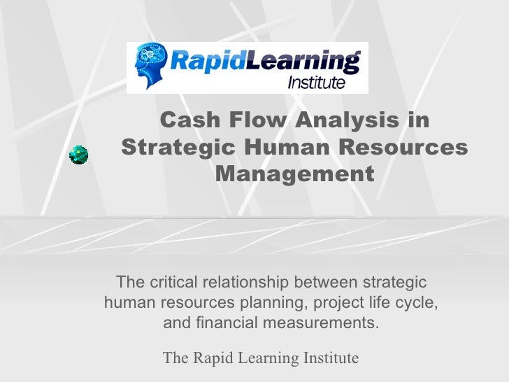 Cash Flow Analysis in Strategic Human Resources Management The critical relationship between strategic human resources pla...