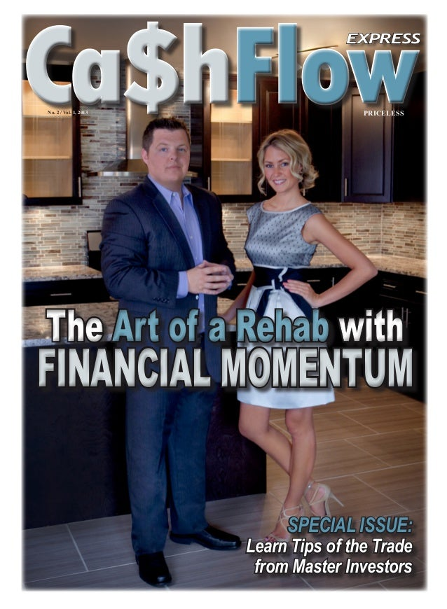 Ca$hFlowCa$hFlowPRICELESSNo. 2 / Vol. 1, 2013 SPECIAL ISSUE: Learn Tips of the Trade from Master Investors FINANCIAL MOMEN...