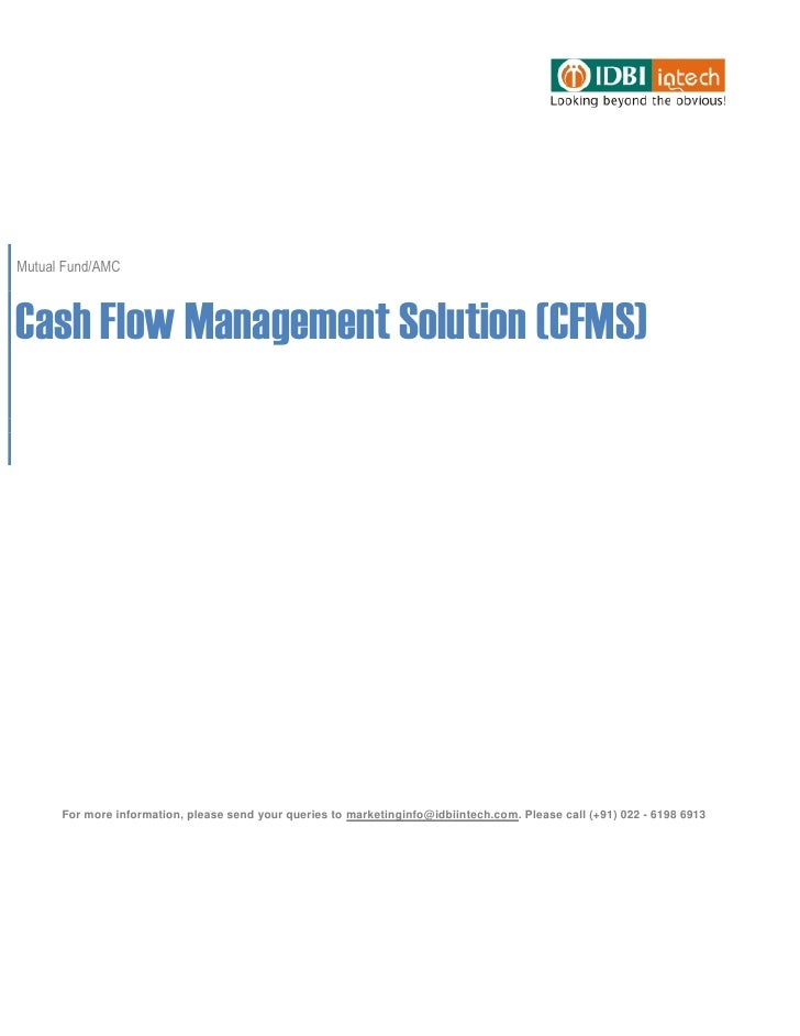 Mutual Fund/AMCCash Flow Management Solution (CFMS)      For more information, please send your queries to marketinginfo@i...