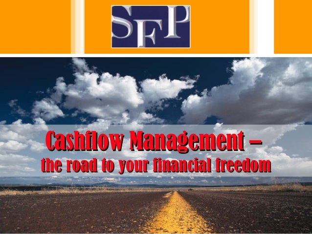 Cashflow Management –Cashflow Management – the road to your financial freedomthe road to your financial freedom