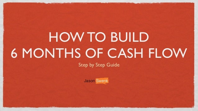 HOW TO BUILD 6 MONTHS OF CASH FLOW Step by Step Guide