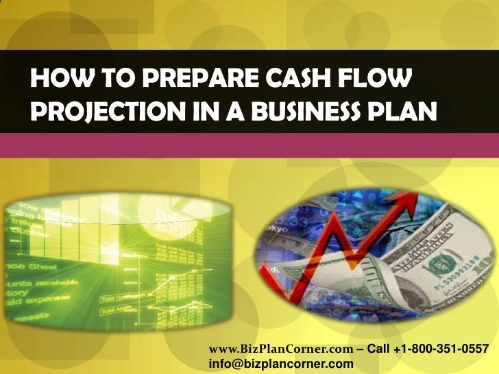 How to prepare cash flow projection in a business plan<br />www.BizPlanCorner.com – Call +1-800-351-0557<br />info@bizplan...