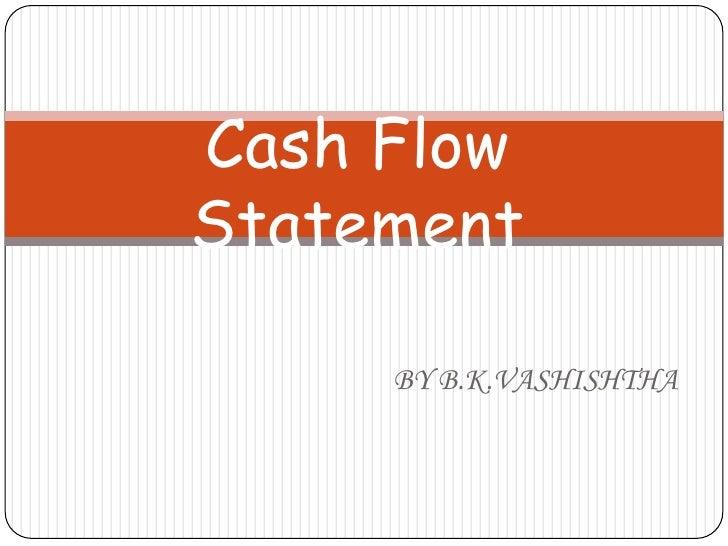 Cash Flow Statement<br />BY B.K.VASHISHTHA<br />