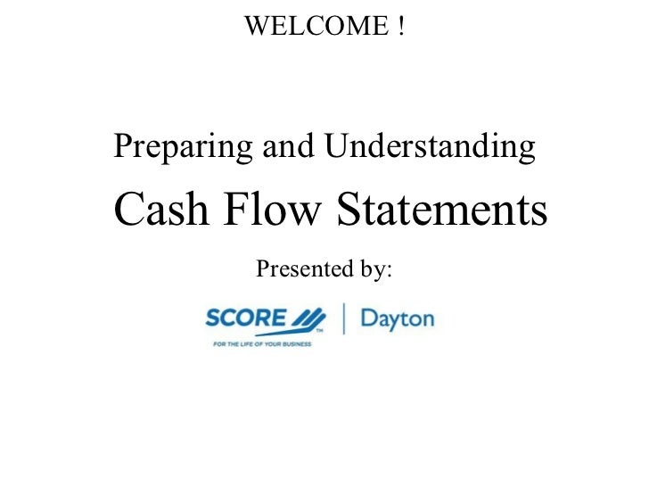 WELCOME ! Preparing and Understanding Cash Flow Statements Presented by: