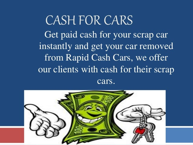 CASH FOR CARS Get paid cash for your scrap car instantly and get your car removed from Rapid Cash Cars, we offer our clien...