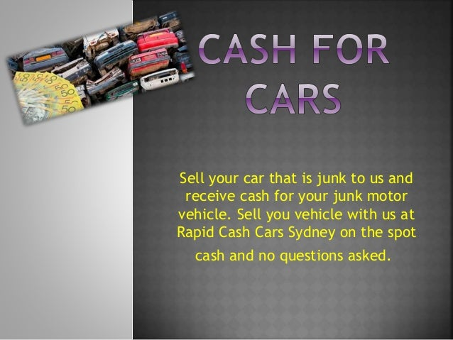 Sell your car that is junk to us and receive cash for your junk motor vehicle. Sell you vehicle with us at Rapid Cash Cars...