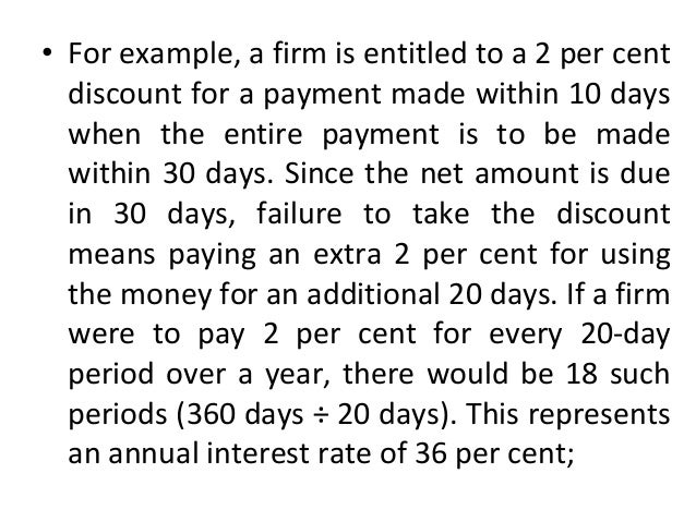 • For example, a firm is entitled to a 2 per cent discount for a payment made within 10 days when the entire payment is to...