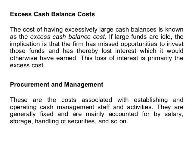 Excess Cash Balance Costs The cost of having excessively large cash balances is known as the excess cash balance cost. If ...