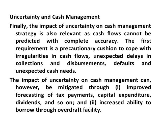 Uncertainty and Cash Management Finally, the impact of uncertainty on cash management strategy is also relevant as cash fl...