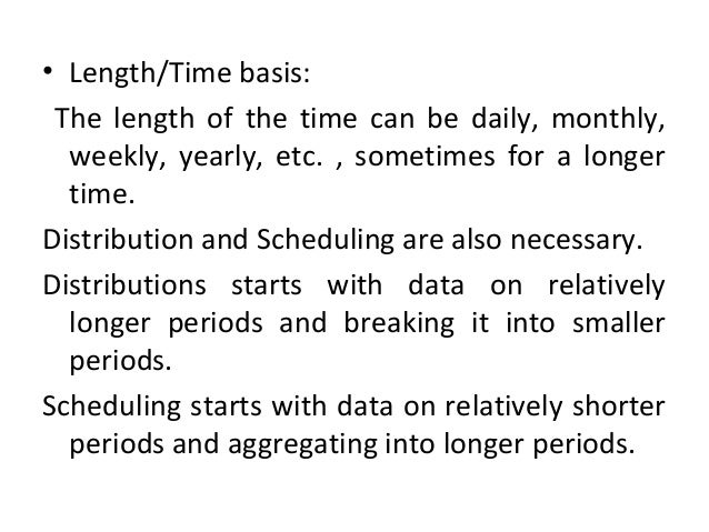 • Length/Time basis: The length of the time can be daily, monthly, weekly, yearly, etc. , sometimes for a longer time. Dis...