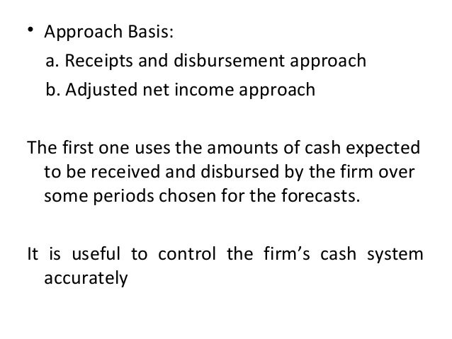 • Approach Basis: a. Receipts and disbursement approach b. Adjusted net income approach The first one uses the amounts of ...